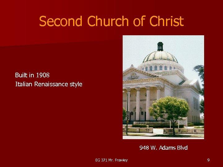 Second Church of Christ Built in 1908 Italian Renaissance style 948 W. Adams Blvd