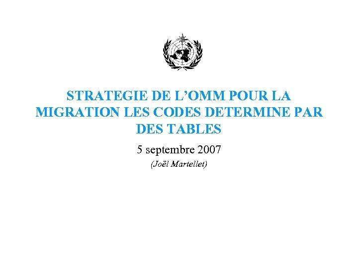 STRATEGIE DE L'OMM POUR LA MIGRATION LES CODES DETERMINE PAR DES TABLES 5 septembre