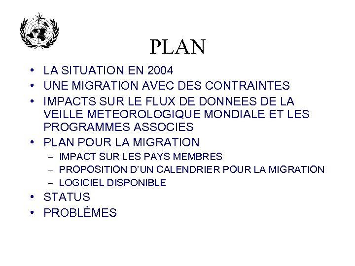 PLAN • LA SITUATION EN 2004 • UNE MIGRATION AVEC DES CONTRAINTES • IMPACTS