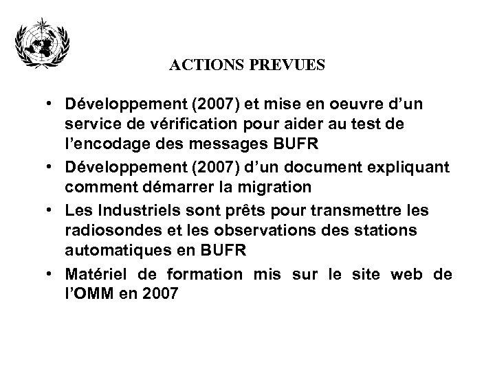 ACTIONS PREVUES • Développement (2007) et mise en oeuvre d'un service de vérification pour
