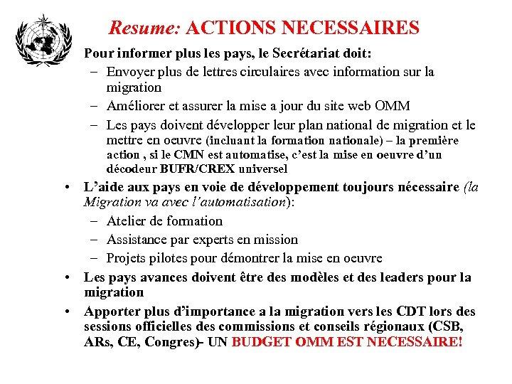 Resume: ACTIONS NECESSAIRES • Pour informer plus les pays, le Secrétariat doit: – Envoyer