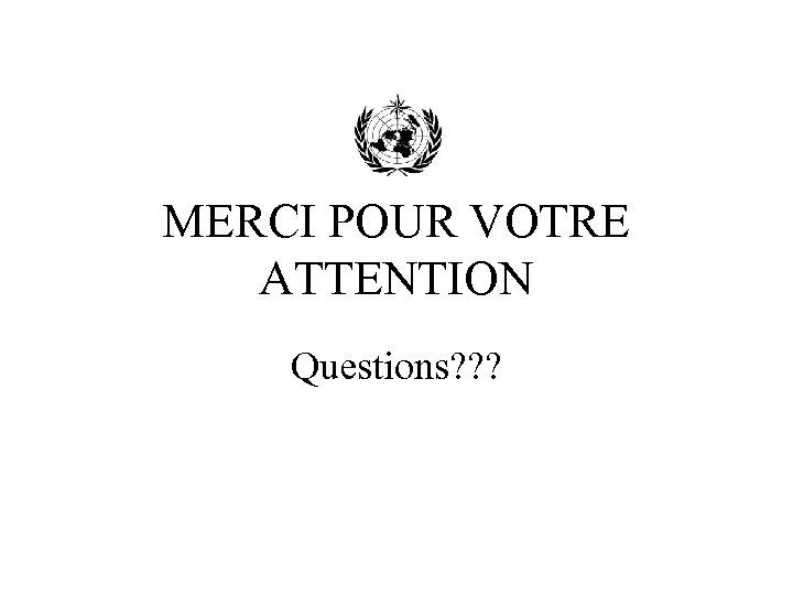 MERCI POUR VOTRE ATTENTION Questions? ? ?