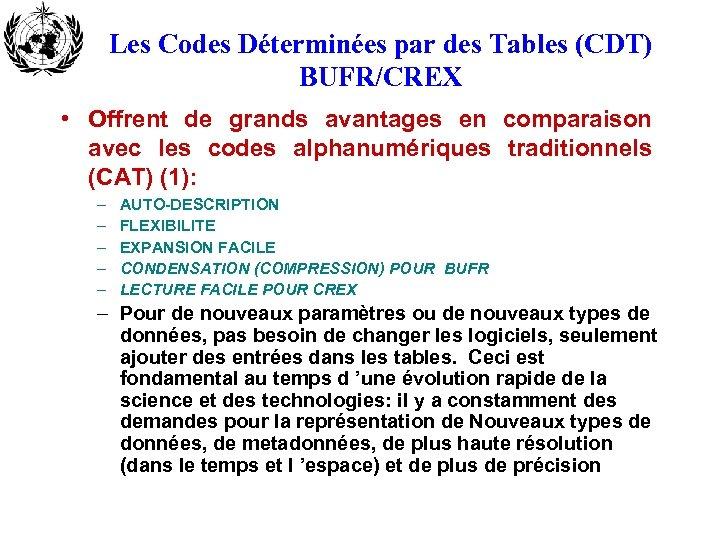 Les Codes Déterminées par des Tables (CDT) BUFR/CREX • Offrent de grands avantages en