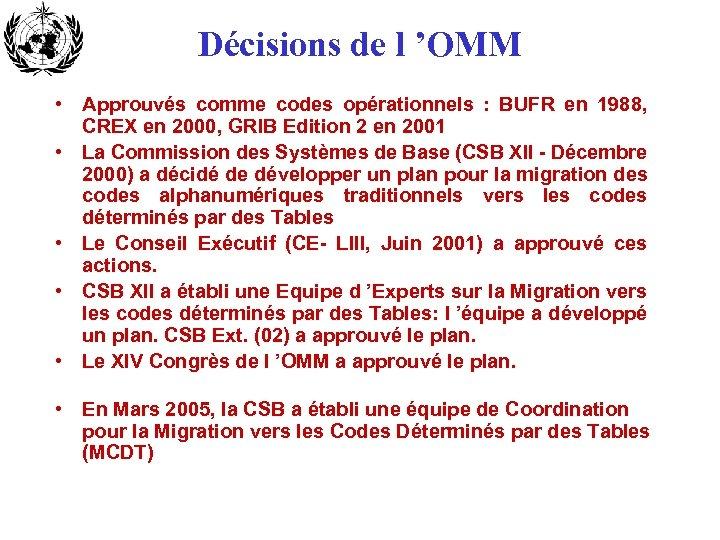 Décisions de l 'OMM • Approuvés comme codes opérationnels : BUFR en 1988, CREX