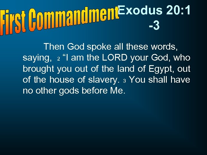 "Exodus 20: 1 -3 Then God spoke all these words, saying, 2 ""I am"