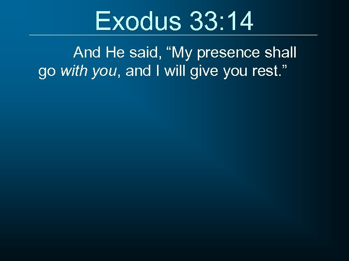 "Exodus 33: 14 And He said, ""My presence shall go with you, and I"