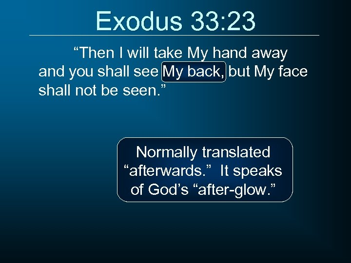 "Exodus 33: 23 ""Then I will take My hand away and you shall see"