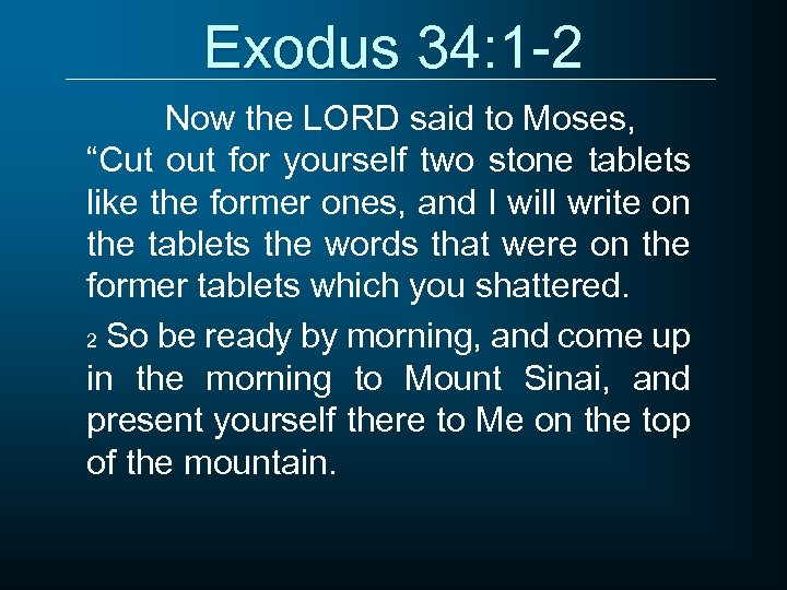 "Exodus 34: 1 -2 Now the LORD said to Moses, ""Cut out for yourself"
