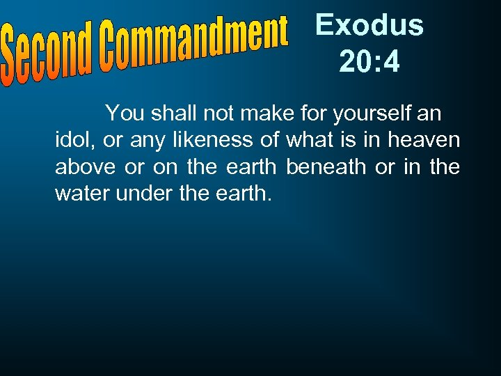 Exodus 20: 4 You shall not make for yourself an idol, or any likeness