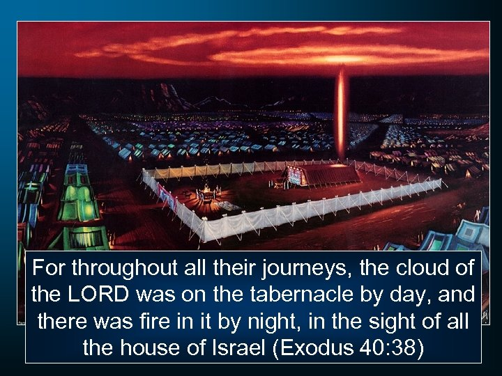 For throughout all their journeys, the cloud of the LORD was on the tabernacle