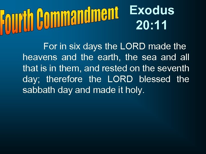 Exodus 20: 11 For in six days the LORD made the heavens and the