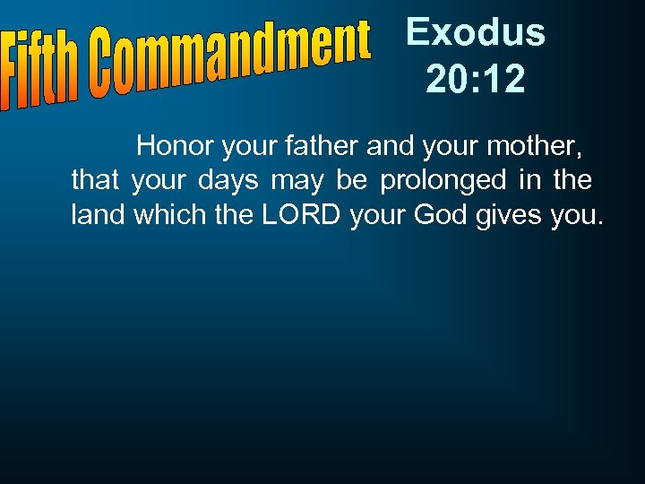 Exodus 20: 12 Honor your father and your mother, that your days may be