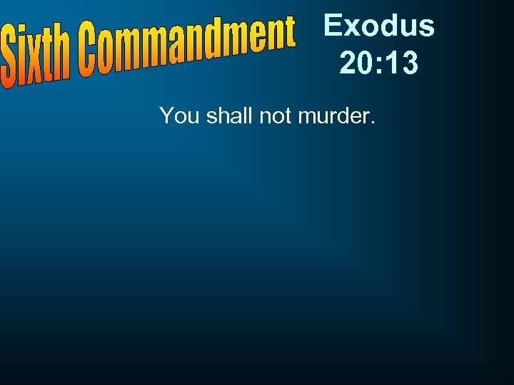 Exodus 20: 13 You shall not murder.
