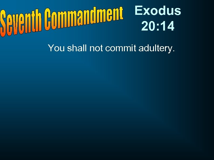 Exodus 20: 14 You shall not commit adultery.