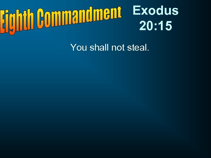 Exodus 20: 15 You shall not steal.