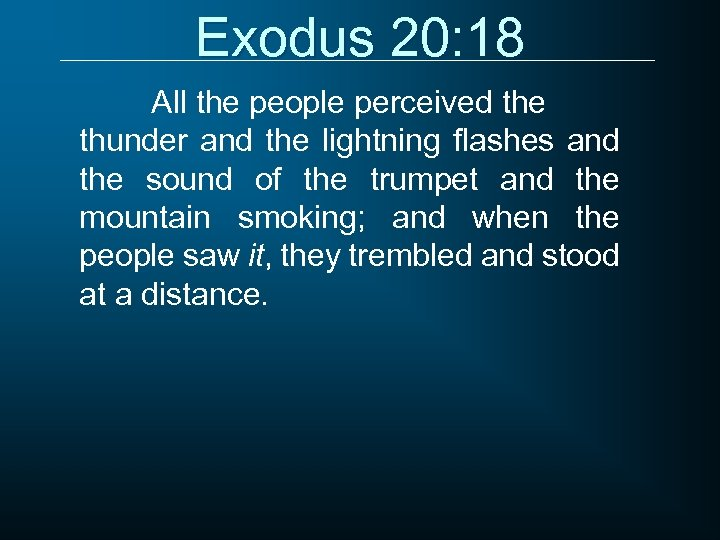 Exodus 20: 18 All the people perceived the thunder and the lightning flashes and
