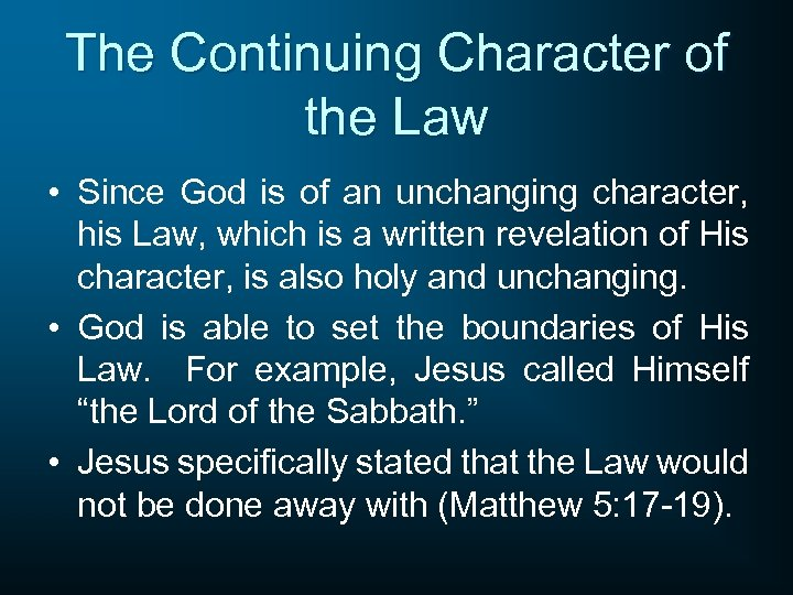 The Continuing Character of the Law • Since God is of an unchanging character,