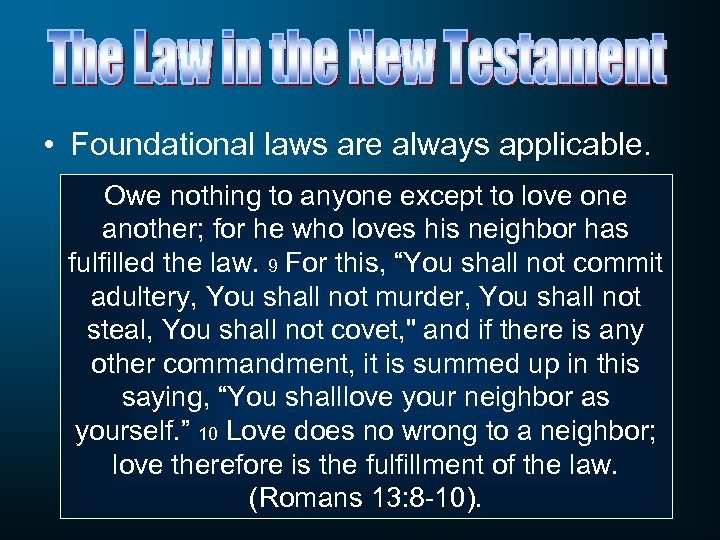 • Foundational laws are always applicable. Owe nothing to anyone except to love