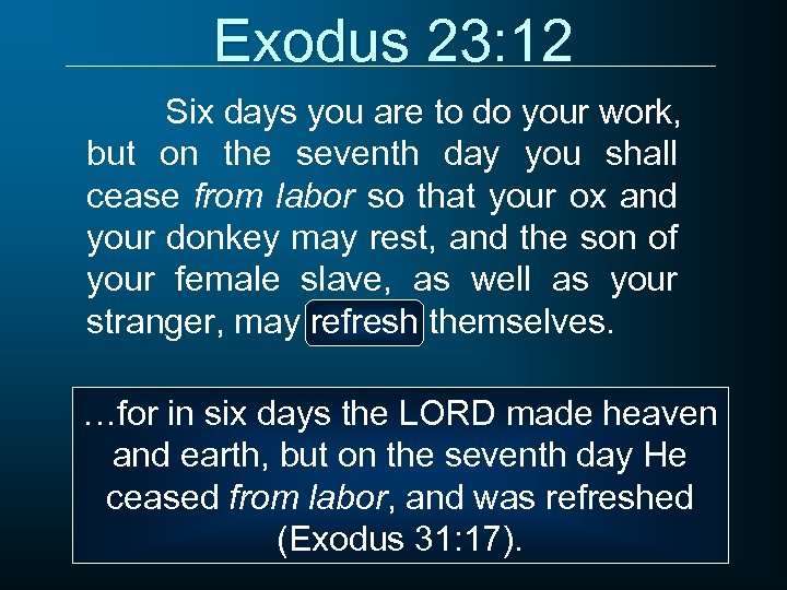 Exodus 23: 12 Six days you are to do your work, but on the