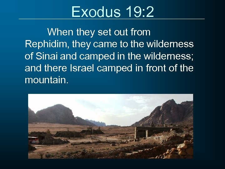 Exodus 19: 2 When they set out from Rephidim, they came to the wilderness