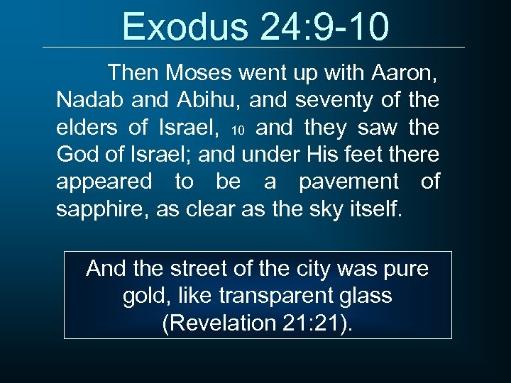 Exodus 24: 9 -10 Then Moses went up with Aaron, Nadab and Abihu, and