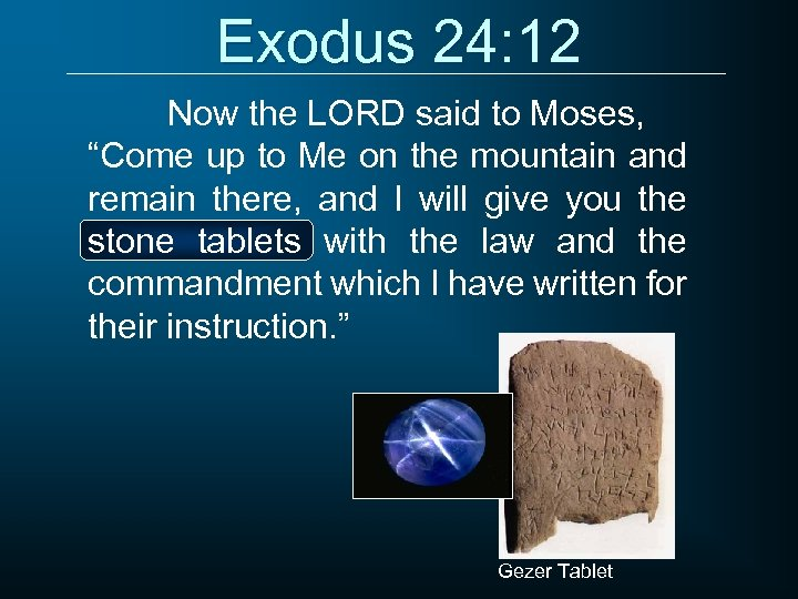 "Exodus 24: 12 Now the LORD said to Moses, ""Come up to Me on"