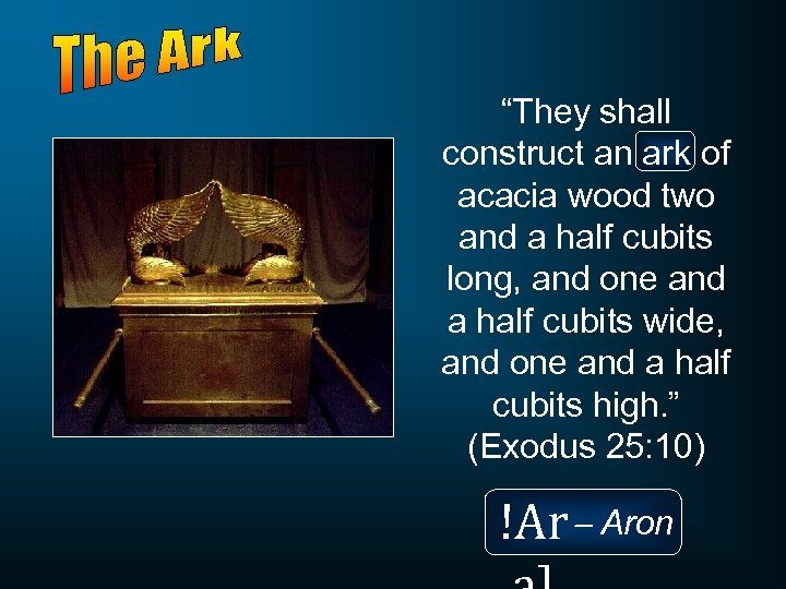 """They shall construct an ark of acacia wood two and a half cubits long,"