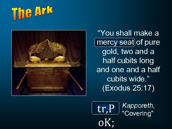 """You shall make a mercy seat of pure gold, two and a half cubits"