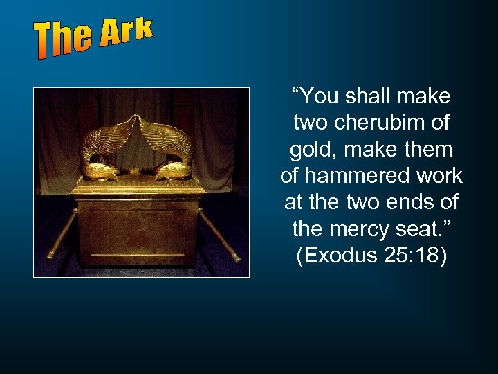 """You shall make two cherubim of gold, make them of hammered work at the"