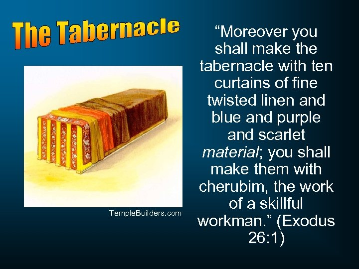 "Temple. Builders. com ""Moreover you shall make the tabernacle with ten curtains of fine"
