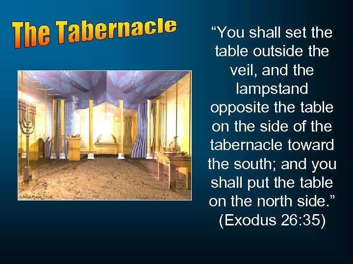 """You shall set the table outside the veil, and the lampstand opposite the table"