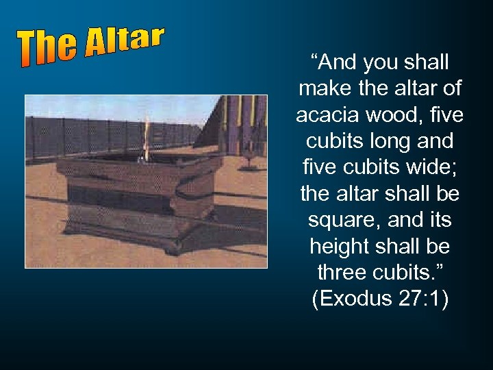 """And you shall make the altar of acacia wood, five cubits long and five"