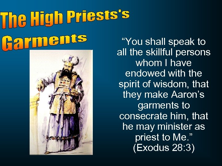 """You shall speak to all the skillful persons whom I have endowed with the"