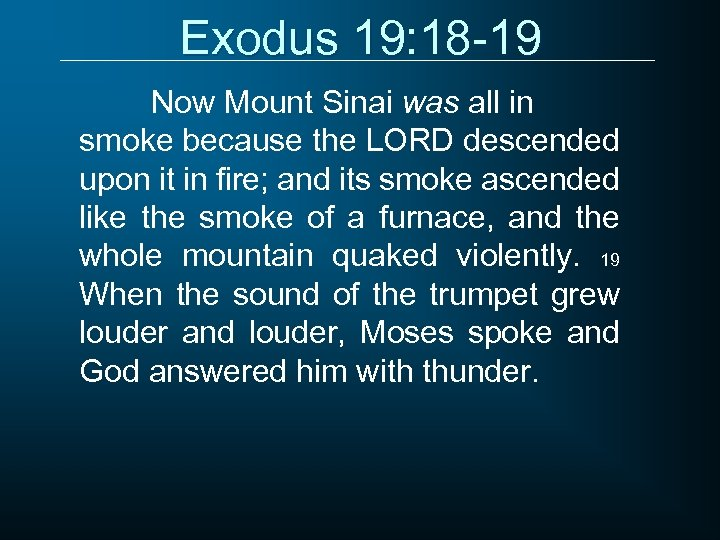 Exodus 19: 18 -19 Now Mount Sinai was all in smoke because the LORD