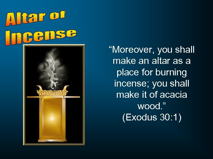 """Moreover, you shall make an altar as a place for burning incense; you shall"