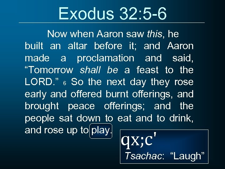 Exodus 32: 5 -6 Now when Aaron saw this, he built an altar before