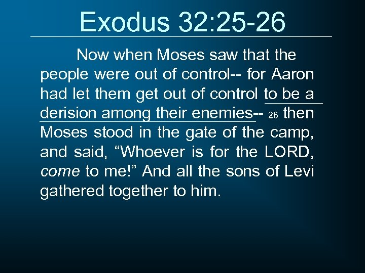 Exodus 32: 25 -26 Now when Moses saw that the people were out of