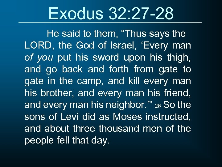 "Exodus 32: 27 -28 He said to them, ""Thus says the LORD, the God"