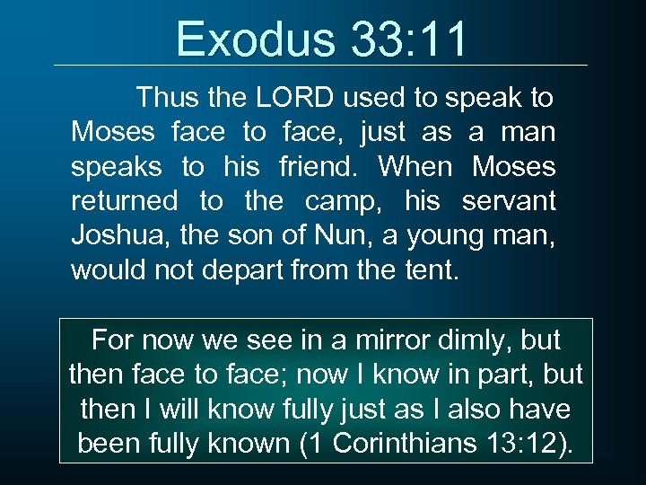 Exodus 33: 11 Thus the LORD used to speak to Moses face to face,