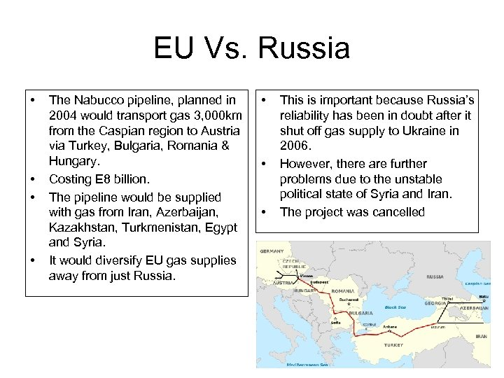 EU Vs. Russia • • The Nabucco pipeline, planned in 2004 would transport gas