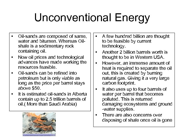 Unconventional Energy • • Oil-sands are composed of same, water and bitumen. Whereas Oilshale
