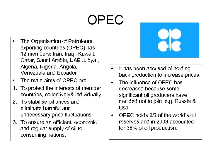 OPEC • The Organisation of Petroleum exporting countries (OPEC) has 12 members; Iran, Iraq