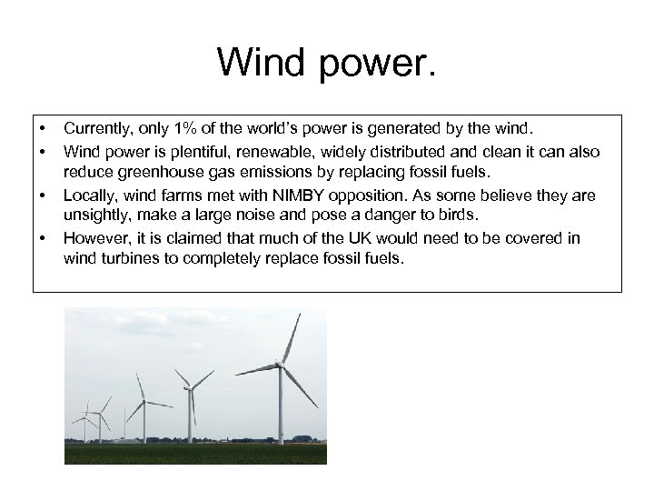 Wind power. • • Currently, only 1% of the world's power is generated by