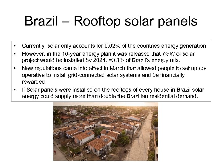Brazil – Rooftop solar panels • • Currently, solar only accounts for 0. 02%