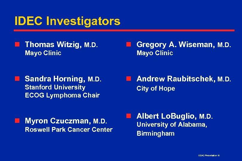IDEC Investigators n Thomas Witzig, M. D. Mayo Clinic n Sandra Horning, M. D.