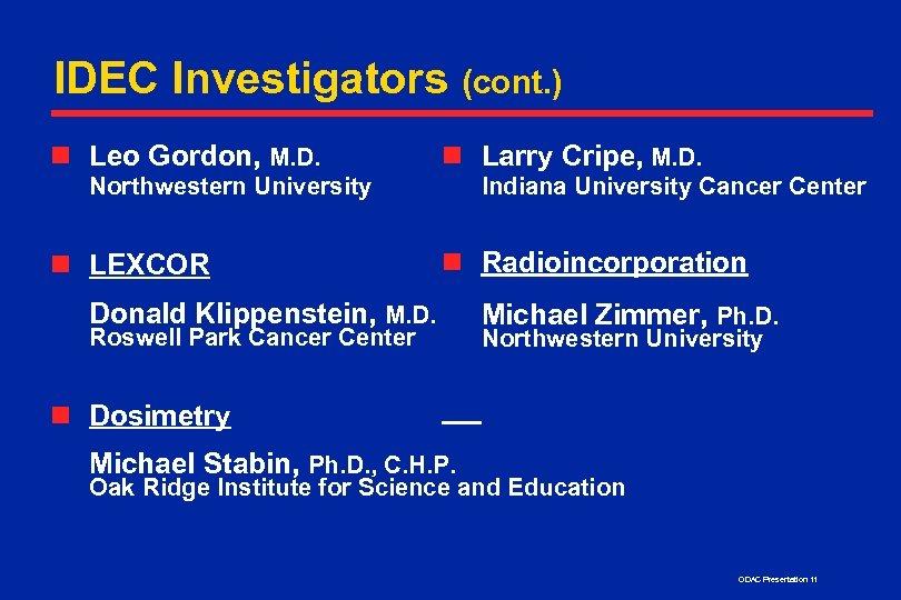 IDEC Investigators (cont. ) n Leo Gordon, M. D. n Larry Cripe, M. D.