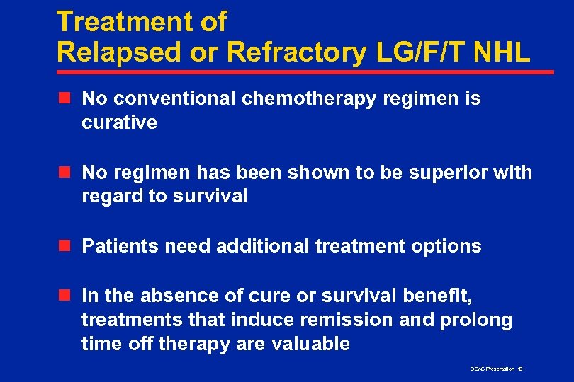 Treatment of Relapsed or Refractory LG/F/T NHL n No conventional chemotherapy regimen is curative