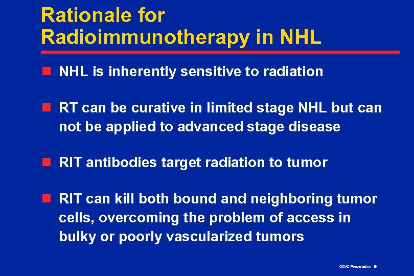 Rationale for Radioimmunotherapy in NHL is inherently sensitive to radiation n RT can be