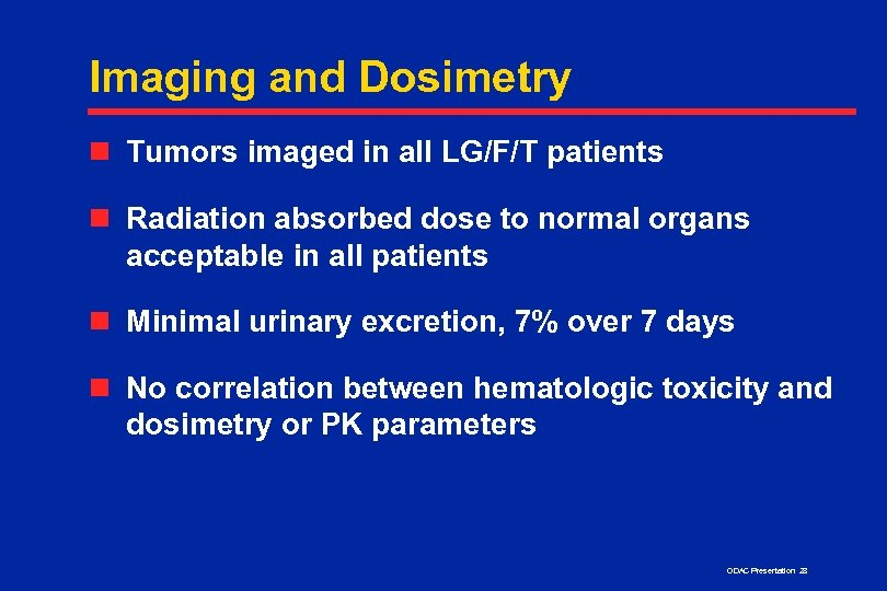 Imaging and Dosimetry n Tumors imaged in all LG/F/T patients n Radiation absorbed dose
