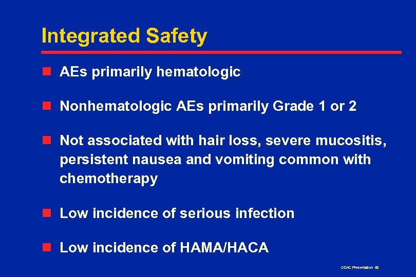 Integrated Safety n AEs primarily hematologic n Nonhematologic AEs primarily Grade 1 or 2